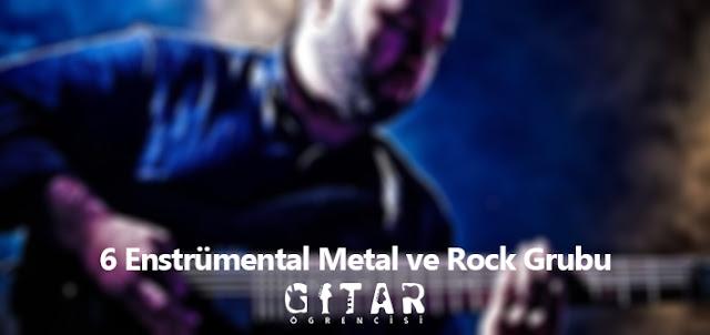 6 Enstrümental Metal ve Rock Grubu