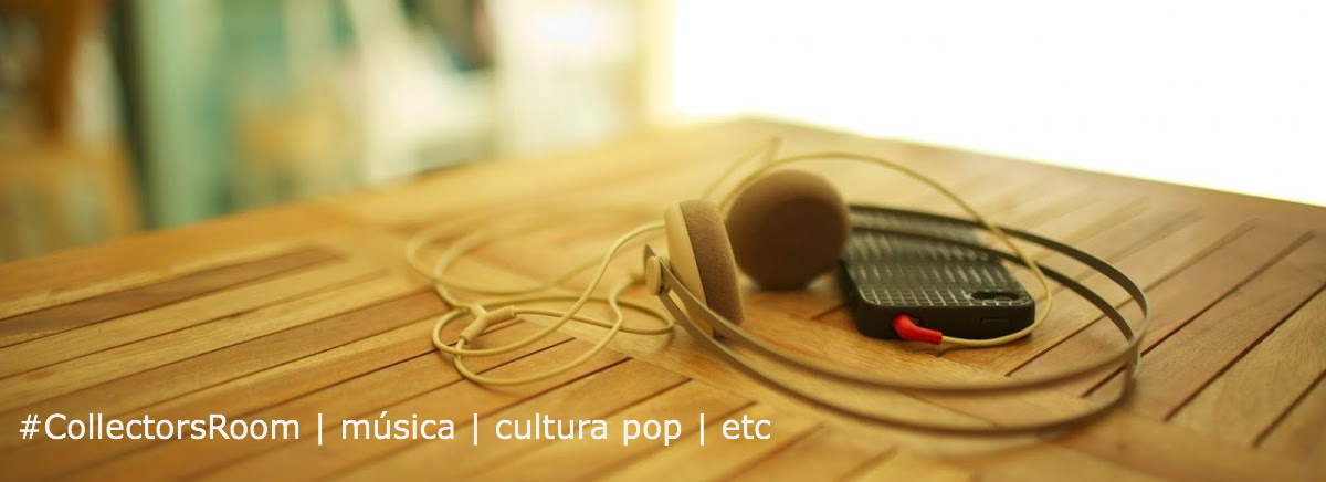 #CollectorsRoom ® | música | cultura pop | etc