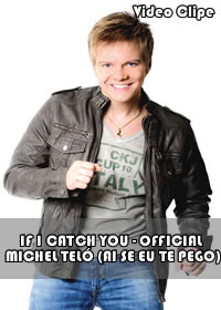 Video Clipe: If i Catch you ( Ai se eu te pego)   Michel Teló 2012