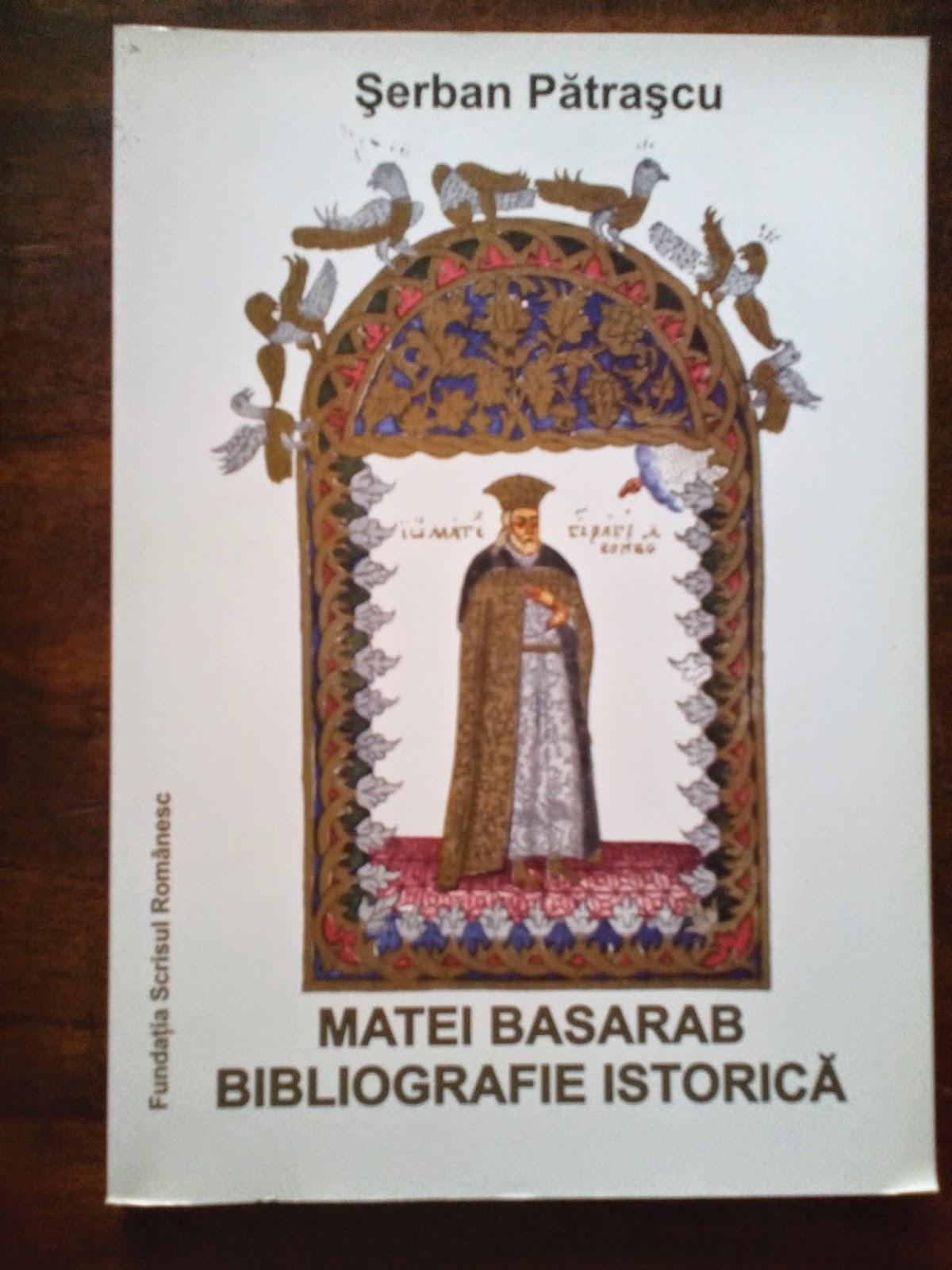 Fundatia Scrisul Romanesc - Serban Patrascu - Matei Basarab - Bibliografie istorica