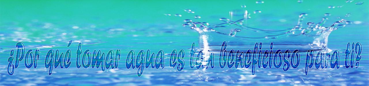 ¿Por qué tomar agua es tan beneficioso para ti?