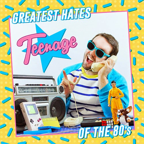teenage Greatest Hates of the 80's