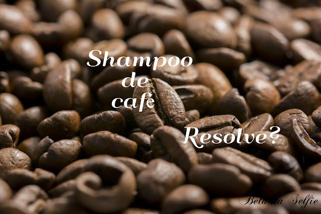 Shampoo de café-resolve- belanaselfie
