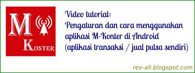 Video tutorial: Pengaturan dan cara menggunakan aplikasi M-Konter di Android (aplikasi transaksi jual pulsa sendiri) rev-all.blogspot.com
