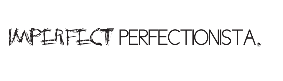IMPERFECT PERFECTIONISTA | by Elina Galuga