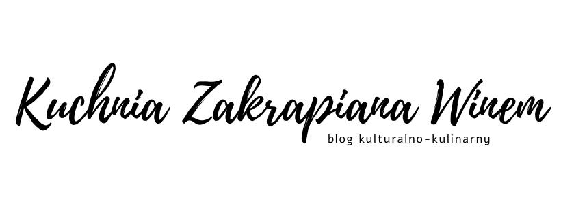 Kuchnia Zakrapiana Winem  - blog kulturalno-kulinarny