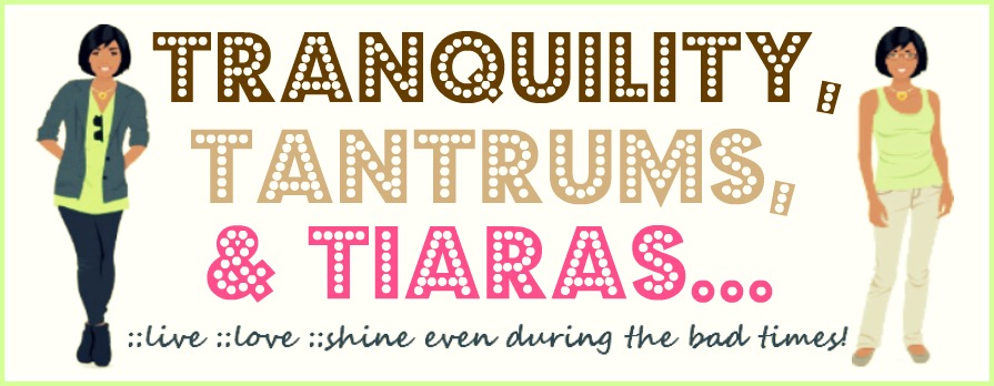 Tranquility, Tantrums, & Tiaras