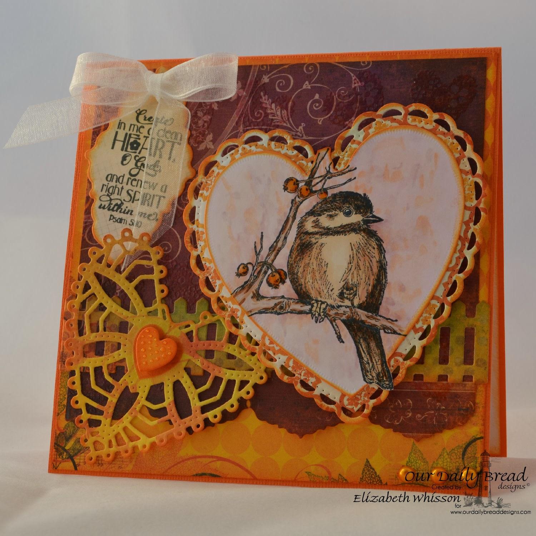 Our Daily Bread Designs, Chickadee, Clean Heart, ODBD Custom Fence Die, ODBD Custom Ornate Heart dies, ODBD Custom Ornate Borders and Flowers Die, Elizabeth Whisson