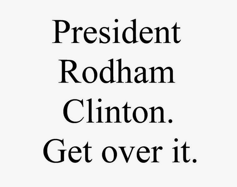 President Rodham Clinton - get over it.