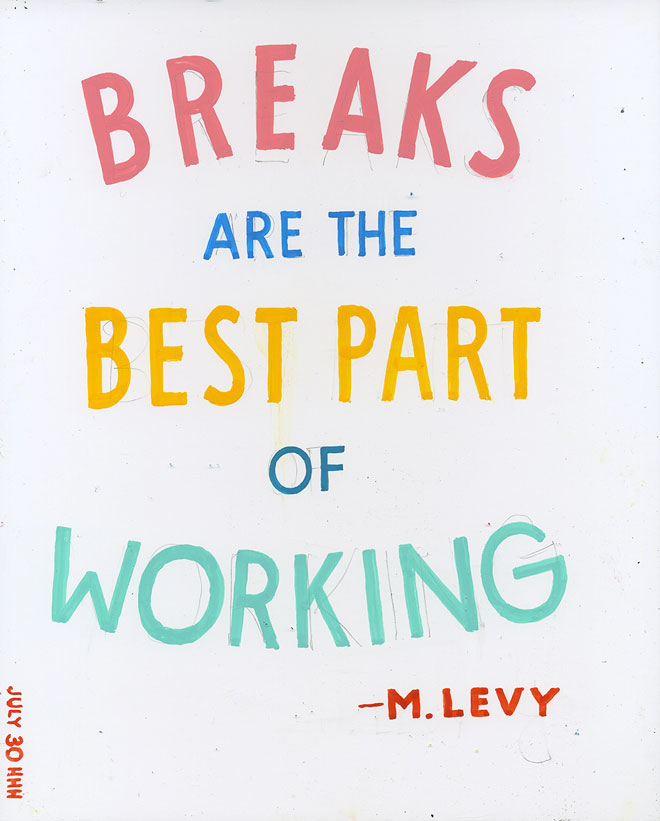 Breaks are the best part of working - M. Levy