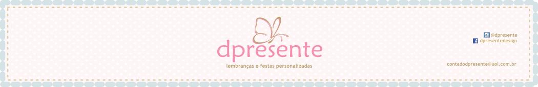 DPRESENTE DESIGN | Lembranças e Festas Personalizadas