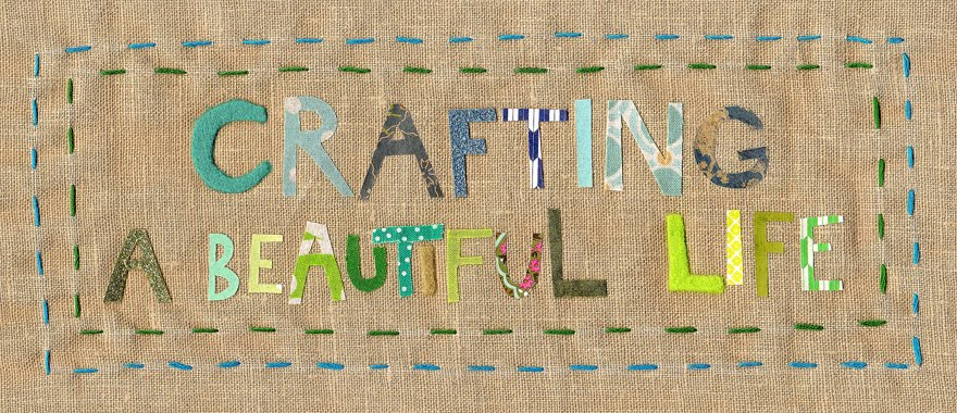 Crafting A Beautiful Life