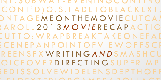 2013 Movie Recap: Writing & Directing
