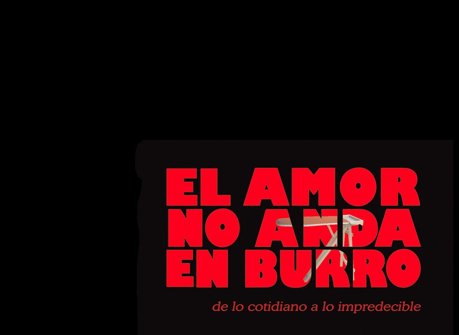 EL AMOR NO ANDA EN BURRO
