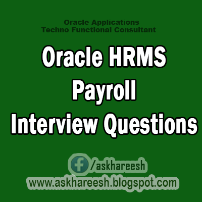 Oracle HRMS Payroll Interview Questions,AskHareesh Blog for OracleApps