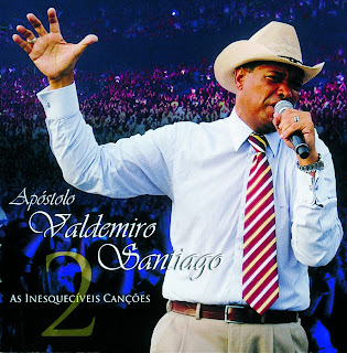 Apóstolo Valdomiro Santiago   As Inesquecíveis Canções 2