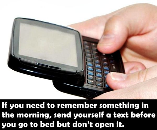 if you need to remember something in the morning, send yourself a test before you go to bed but don't open it.
