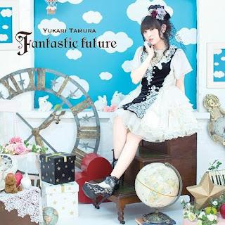 Yukari Tamura 田村ゆかり - Fantastic future