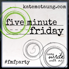 http://katemotaung.com/five-minute-friday/