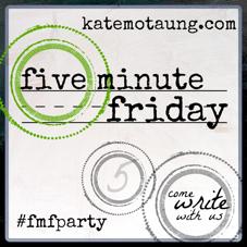 http://katemotaung.com/five-minute-friday/