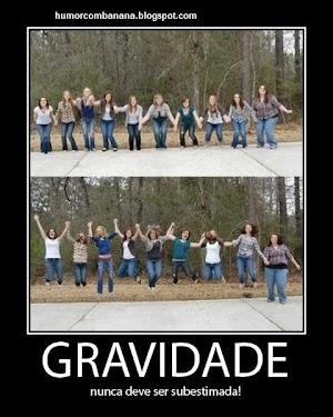 Nunca dever subestimar a gravidade