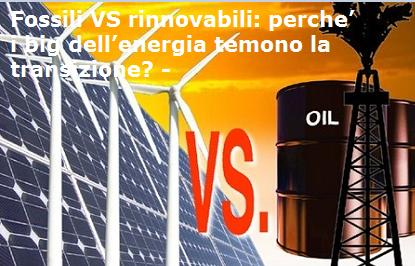 FOSSILI VS RINNOVABILI: perche' i big dell'energia temono la transizione?