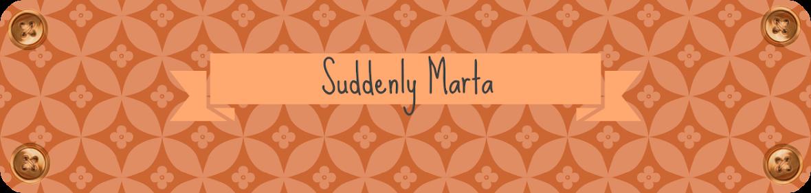 Suddenly Marta