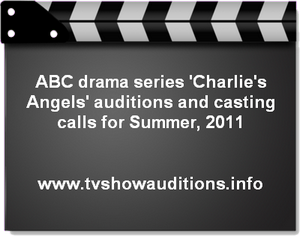 ABC drama series 'Charlie's Angels' auditions and casting calls for Summer, 2011 1