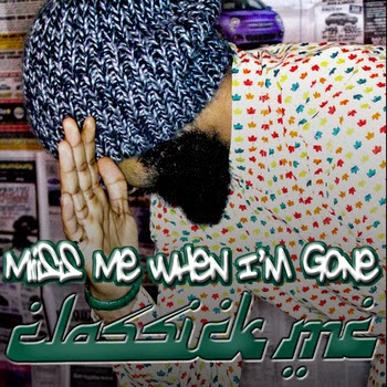 "Mixtape Album: ""Miss Me When I'm Gone"" Classick MC"