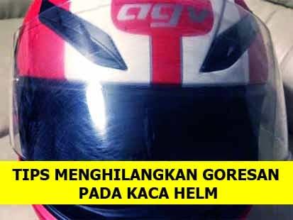 Cara Menghilangakan Goresan Atau Baret Pada Kaca Helm