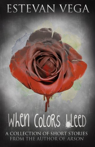 WHEN COLORS BLEED is a collection of short stories by the author of ARSON.