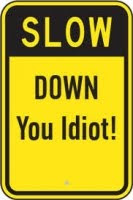 slow down you idiot sign