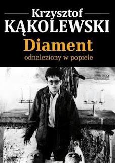"""""""Diament odnaleziony w popiele"""" Krzysztof Kąkolewski - recenzja"""