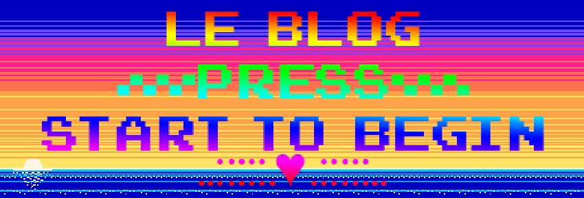 LE BLOG - Press Start to Begin
