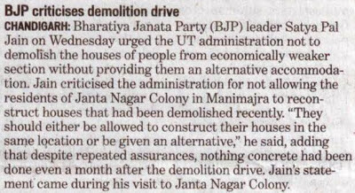 BJP leader Satya Pal Jain on Wednesday urged the UT administration not to demolish the houses of people from economically weaker section without providing them an alternative accommodation.