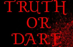 Truth or Dare / Universal Pictures (Thriller) Se estrena el 27 de Abril