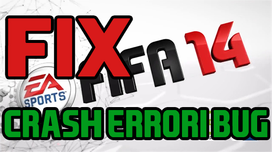 Fix Crash, Errori e Bug - FIFA 14 PC