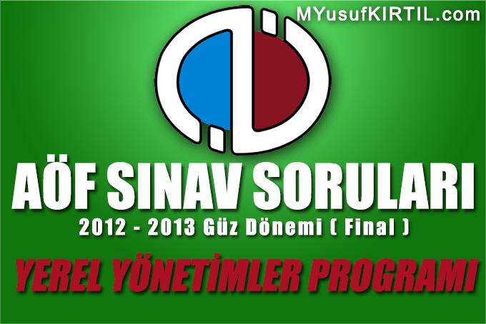Açıköğretim Fakültesi ( AÖF ) Yerel Yönetimler Bölümü / Programı 2012 - 2013 Güz Dönemi Dönem Sonu Sınavı ( Final ) Soruları İndir
