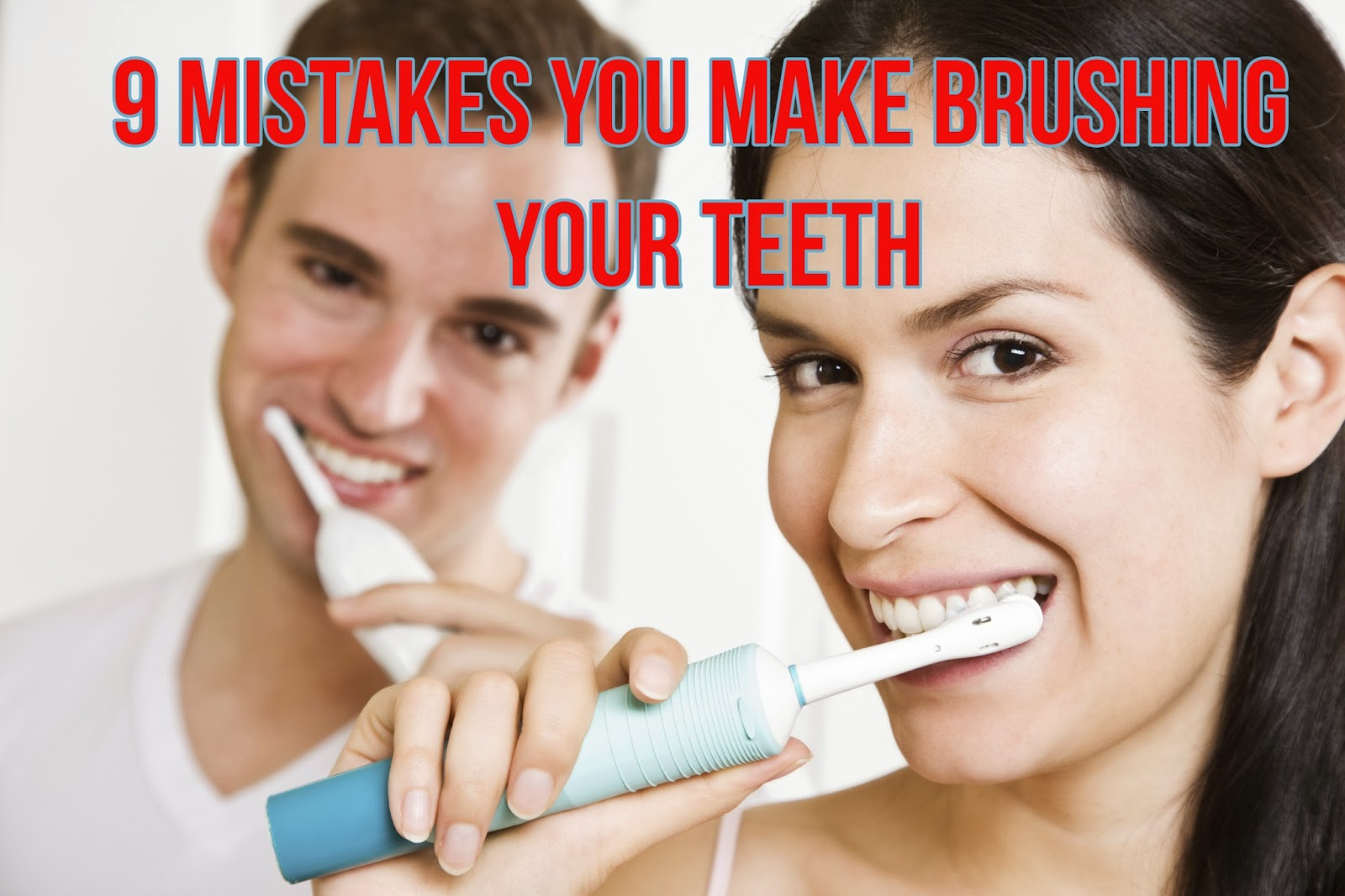 Mistakes You Make Brushing Your Teeth