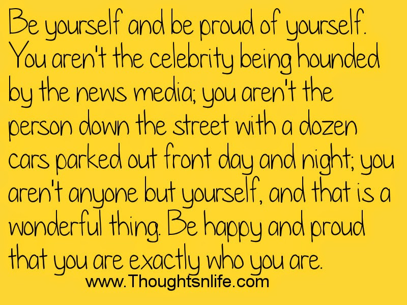 Thoughtsandlife: Be yourself and be proud of yourself