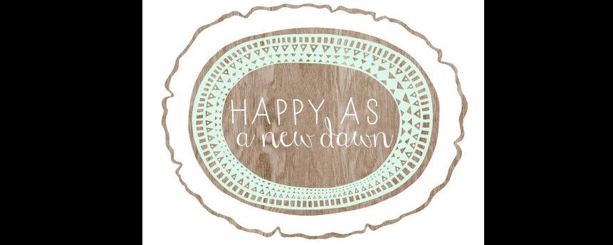 Happy as a New Dawn
