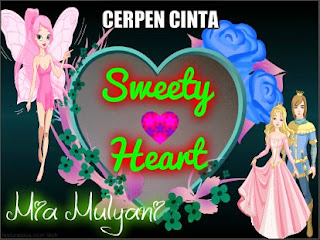 Cerpen cinta 'Sweety Heart' Part ~ 03