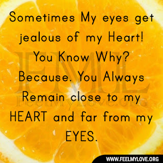Sometimes My eyes get jealous of my Heart