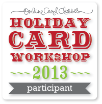 Online Card Classes - Holiday Card Workshop 2013