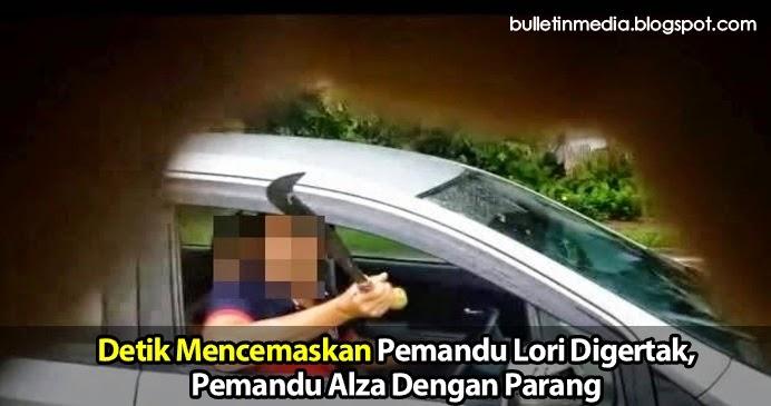 Detik Mencemaskan..! Pemandu Lori Digertak, Dilibas Pemandu Alza Dengan Parang