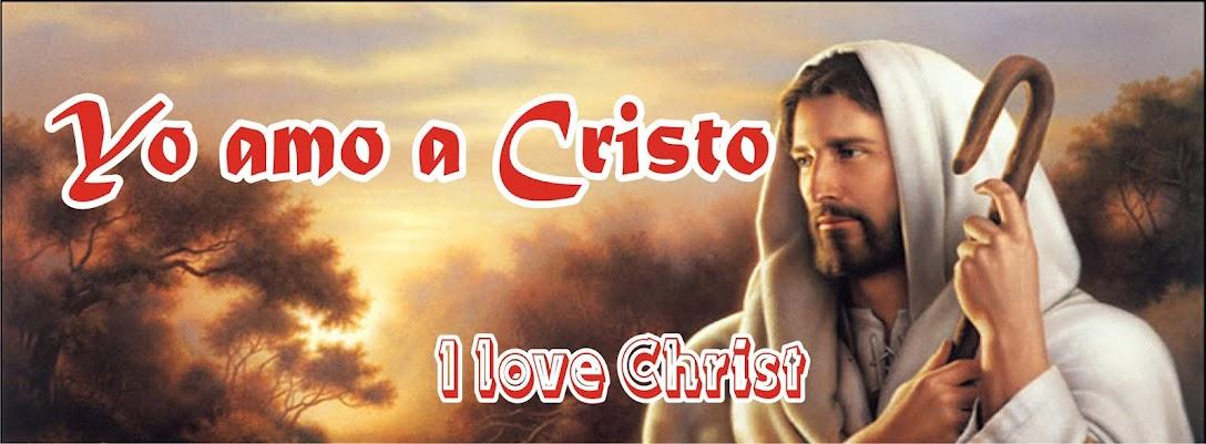 Yo Amo a Cristo. I love Christ