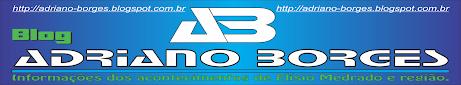 Blog Adriano Borges - Informações dos acontecimentos de Elísio Medrado e região