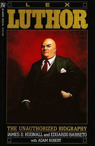 Lex Luthor: The Unauthorized Biography - James D. Hudnall Eduardo Barreto