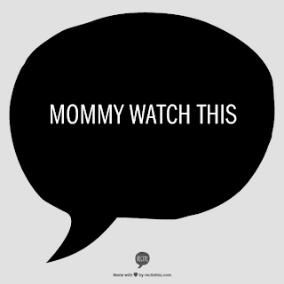Mommy Watch This Speech Bubble
