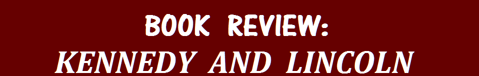 BOOK REVIEW: KENNEDY AND LINCOLN